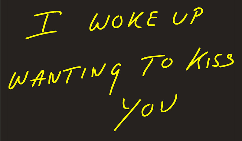 I Woke Up Wanting To Kiss You Neon Sign