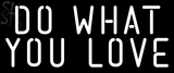 Custom Do What You Love Neon Sign 6