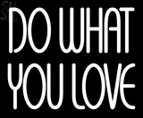 Custom Do What You Love Neon Sign 7
