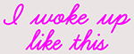 Custom I Woke Up Like This Neon Sign 2