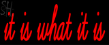 Custom It Is What It Is Neon Sign 2