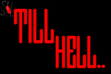 Custom Till Hell Neon Sign 6