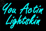 Custom You Actin Lightskin Neon Sign 3