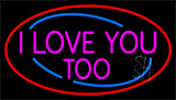 Pink I Love You Too Neon Sign