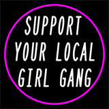 Support Your Local Girl Gang In Neon Sign