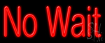 No Wait Neon Sign