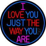 I Love The Way Just You Are Neon Sign