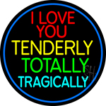 I Love You Tenderly Totally Tragically Neon Sign