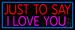 Just To Say I Love You Neon Sign