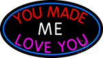 You Made Me Love You Neon Sign
