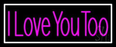 Pink I Love You Too With White Border Neon Sign