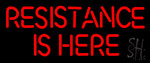Resistance Is Here Neon Sign