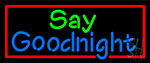 Say Goodnight Neon Sign