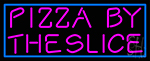 Blue Border Pizza By The Slice Neon Sign