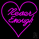 Never Enough Heart Neon Sign