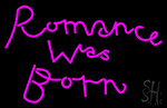 Romance Was Born Neon Sign