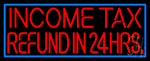 Income Tax Refund In 24hrs Neon Sign