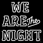 We Are The Night Neon Sign