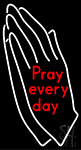 Pray Every Day Neon Sign