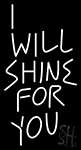 I Will Shine For You Neon Sign