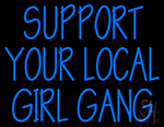 Support Your Local Girl Gang Neon Sign