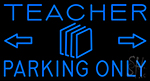 Teacher Parking Only Neon Sign
