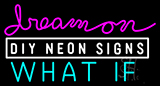 Dream On What If Neon Sign