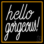 Hello Gorgeous With Orange Border Neon Sign
