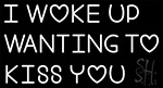 I Woke Up Wanting To Kiss You Neon Sign 1
