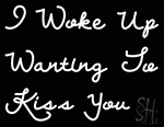 I Woke Up Wanting To Kiss You Neon Sign 3